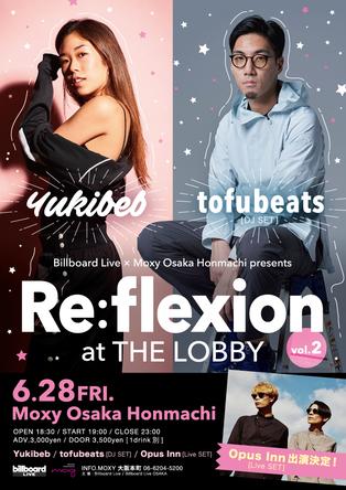 『Re:flexion at THE LOBBY Vol.2』にtofubeats、Yukibeb、加え新たにLive actにOpus Innの出演が決定