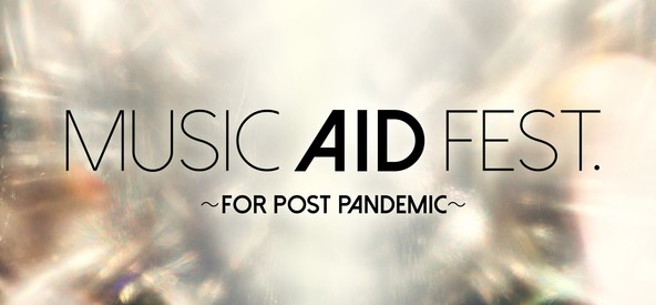 MUSIC AID FEST.〜FOR POST PANDEMIC〜