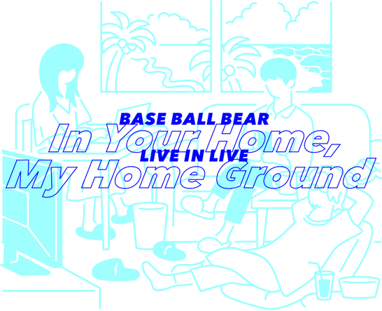 Base Ball Bear『LIVE IN LIVE~IN YOUR HOME,MY HOME GROUND~』