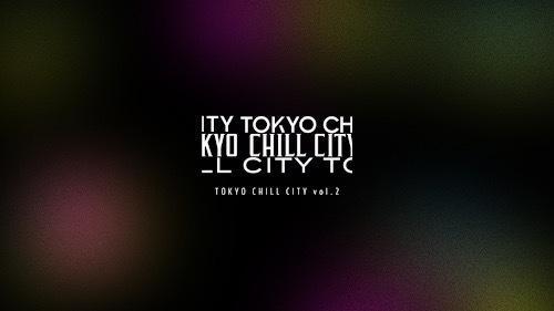 『Tokyo Chill City vol.2』